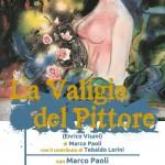 """TEATRO: """"La valigia del pittore"""", produzione mugellana in scena al Villaggio San Francesco e a Scarperia"""