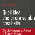 """Vaglia – Tito Barbini presenta il suo ultimo libro """"Quell'idea che ci era sembrata così bella. Da Berlinguer a Renzi, il lungo viaggio"""""""
