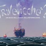 """Firenze –  """"Trivellicché? – Un buco nell'acqua dell'informazione""""  evento finalizzato a sensibilizzare sulla tematica delle trivellazioni in mare"""